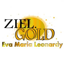 was ist  DEIN ZIEL – wohin führt dich dein Gold?